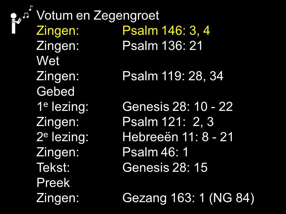 Votum en Zegengroet Zingen: Psalm 146: 3, 4. Zingen: Psalm 136: 21. Wet. Zingen: Psalm 119: 28, 34.