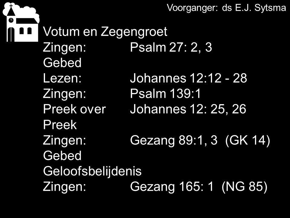 Votum en Zegengroet Zingen: Psalm 27: 2, 3 Gebed