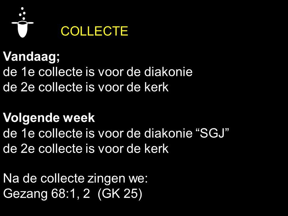 COLLECTE Vandaag; de 1e collecte is voor de diakonie. de 2e collecte is voor de kerk. Volgende week.