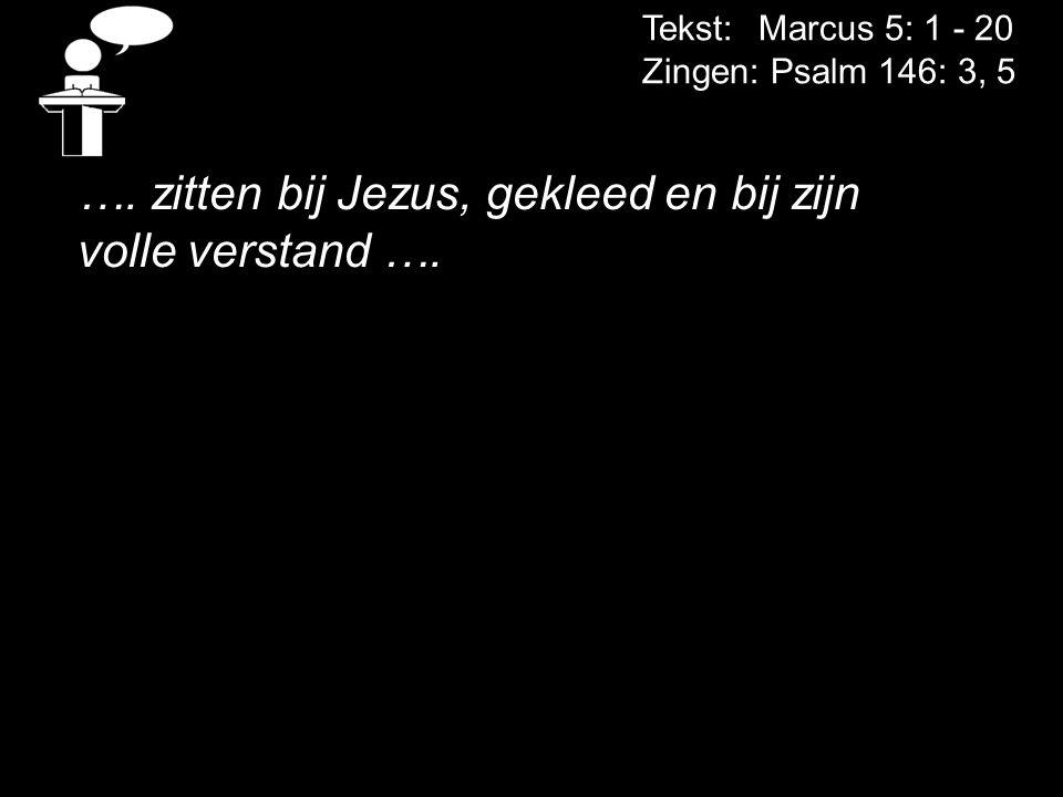 …. zitten bij Jezus, gekleed en bij zijn volle verstand ….