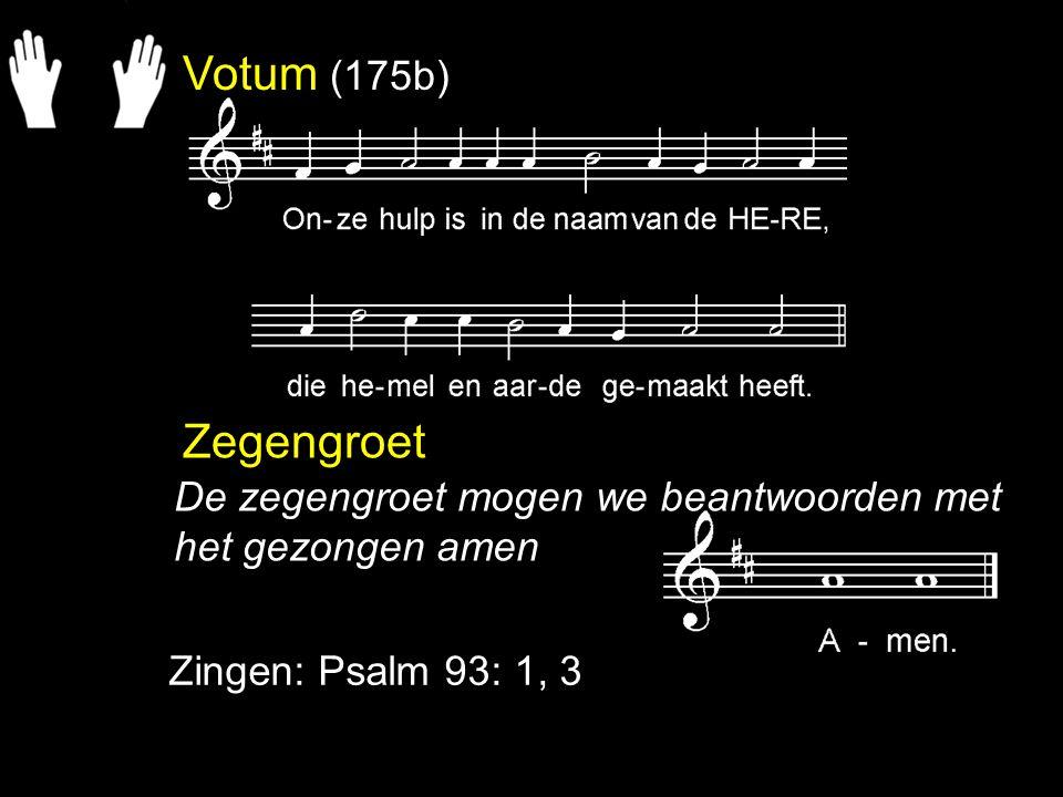 Votum (175b) Zegengroet. De zegengroet mogen we beantwoorden met het gezongen amen.