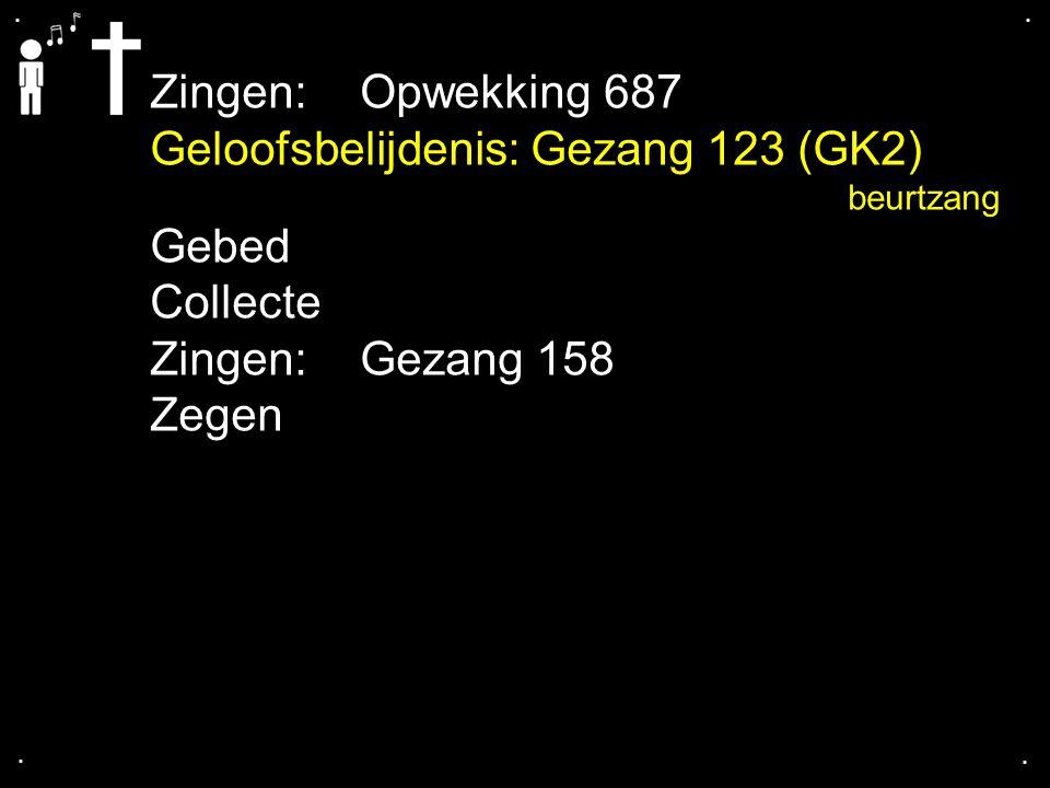 Geloofsbelijdenis: Gezang 123 (GK2) Gebed Collecte Zingen: Gezang 158