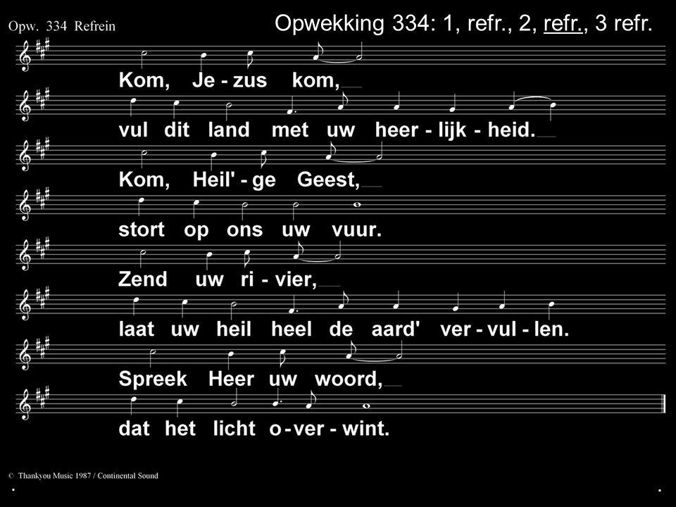 Opwekking 334: 1, refr., 2, refr., 3 refr.