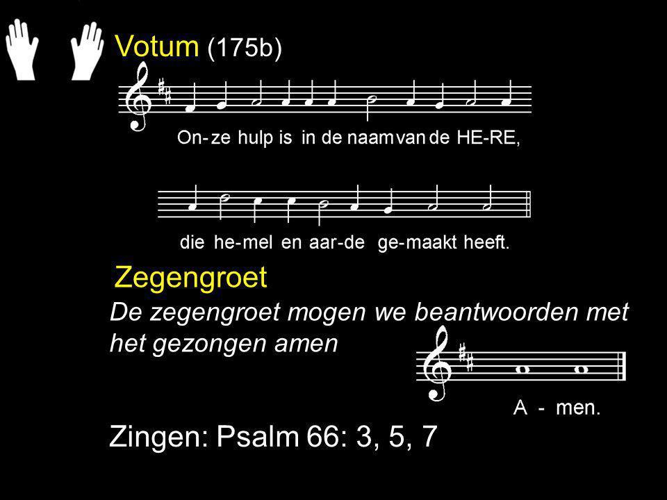 Votum (175b) Zegengroet Zingen: Psalm 66: 3, 5, 7