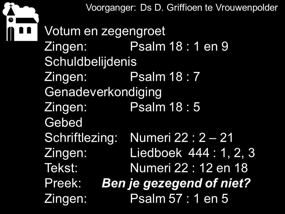 Schriftlezing: Numeri 22 : 2 – 21 Zingen: Liedboek 444 : 1, 2, 3