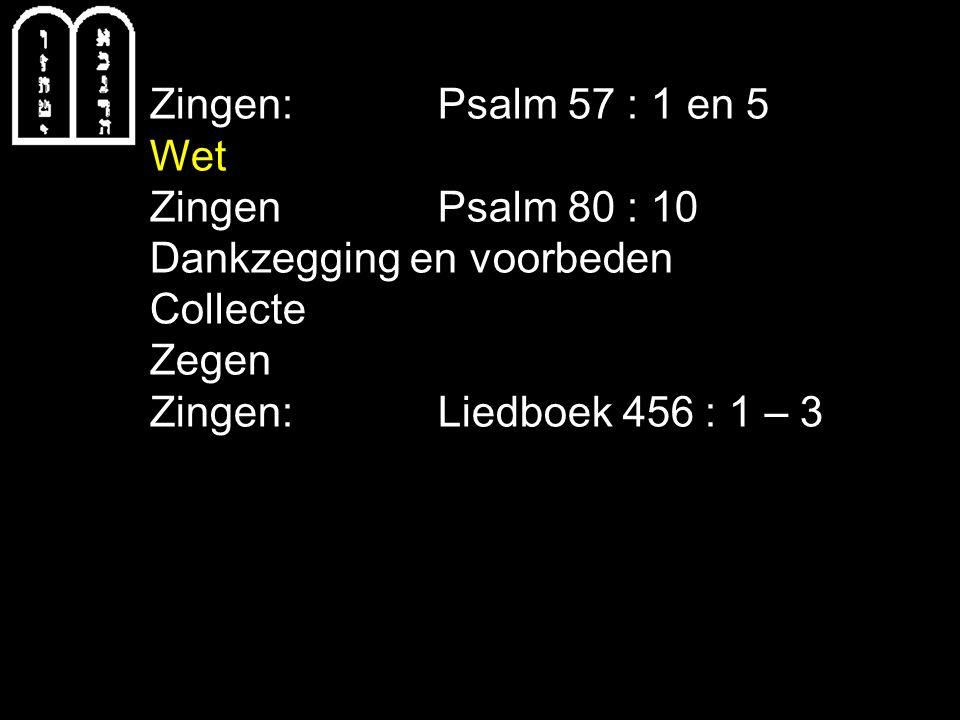 Zingen: Psalm 57 : 1 en 5 Wet. Zingen Psalm 80 : 10. Dankzegging en voorbeden. Collecte. Zegen.