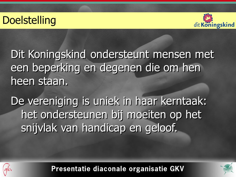 Doelstelling Dit Koningskind ondersteunt mensen met een beperking en degenen die om hen heen staan.