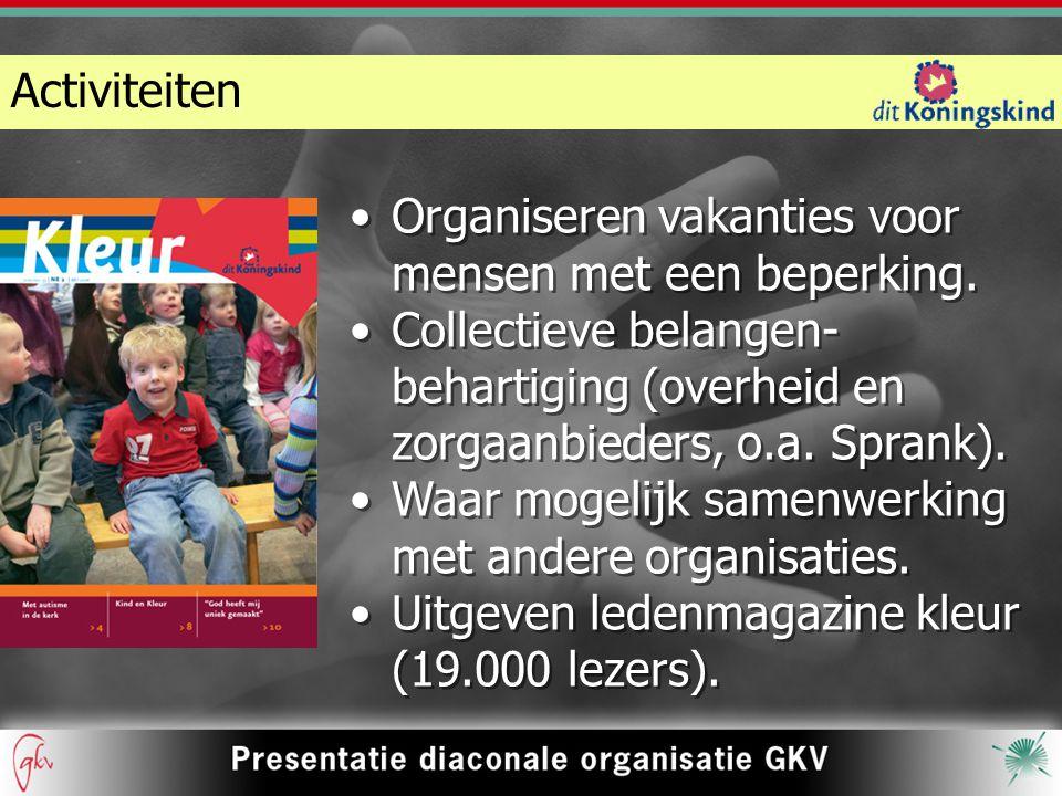 Activiteiten Organiseren vakanties voor mensen met een beperking. Collectieve belangen-behartiging (overheid en zorgaanbieders, o.a. Sprank).