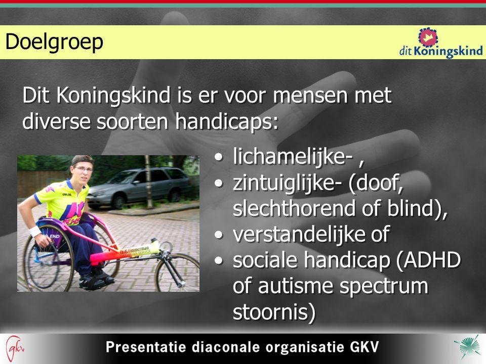 Doelgroep Dit Koningskind is er voor mensen met diverse soorten handicaps: lichamelijke- , zintuiglijke- (doof, slechthorend of blind),
