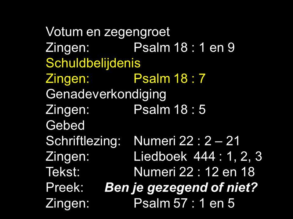 Votum en zegengroet Zingen: Psalm 18 : 1 en 9. Schuldbelijdenis. Zingen: Psalm 18 : 7. Genadeverkondiging.