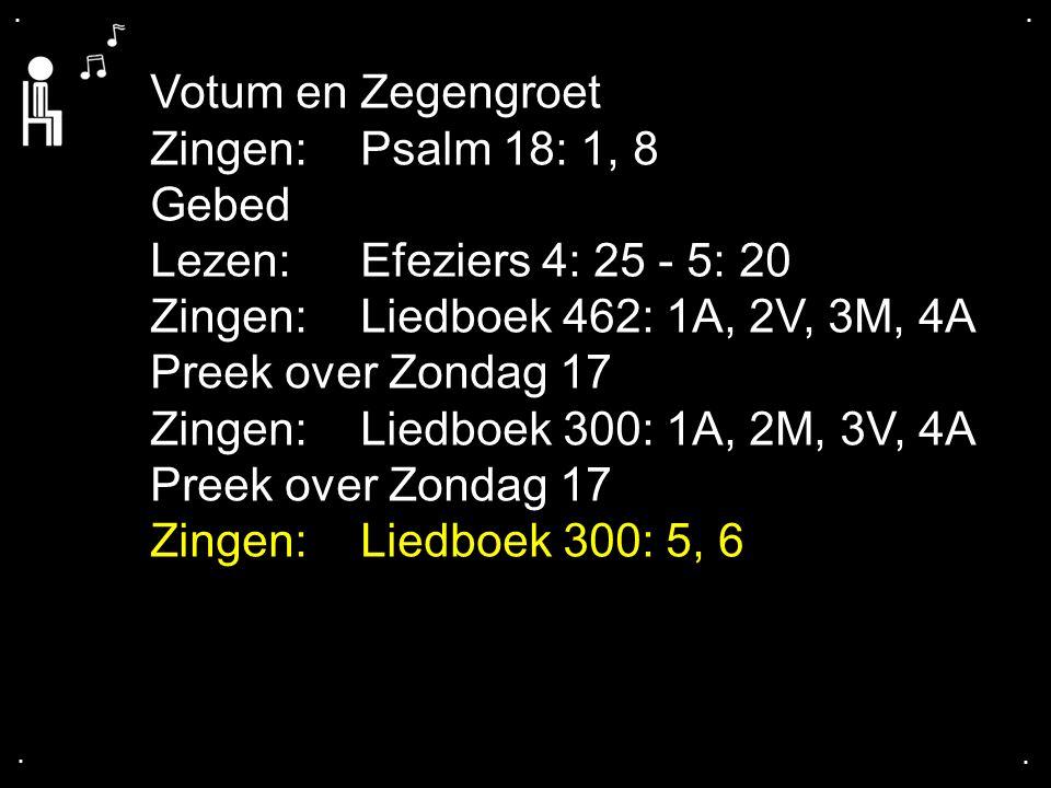 Zingen: Liedboek 462: 1A, 2V, 3M, 4A Preek over Zondag 17