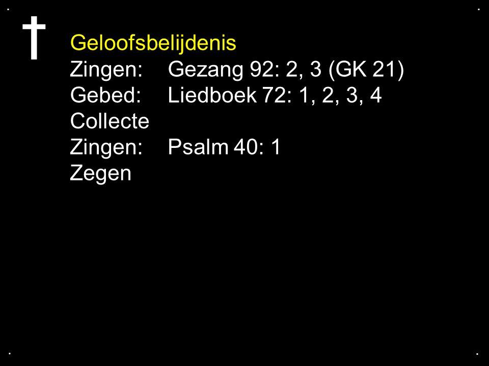 Gebed: Liedboek 72: 1, 2, 3, 4 Collecte Zingen: Psalm 40: 1