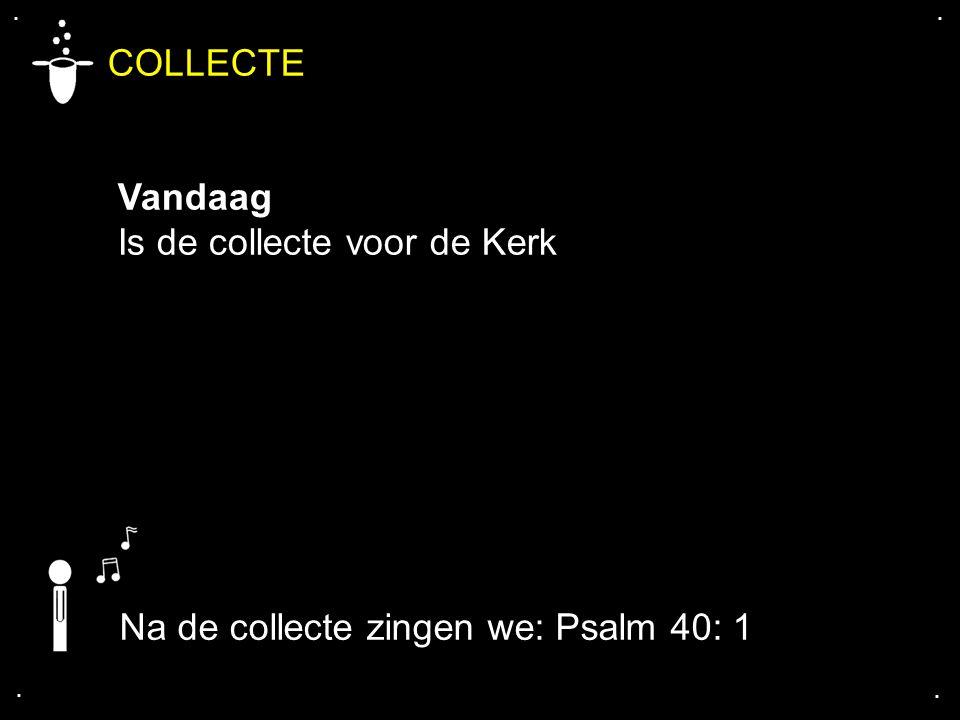 COLLECTE Vandaag Is de collecte voor de Kerk