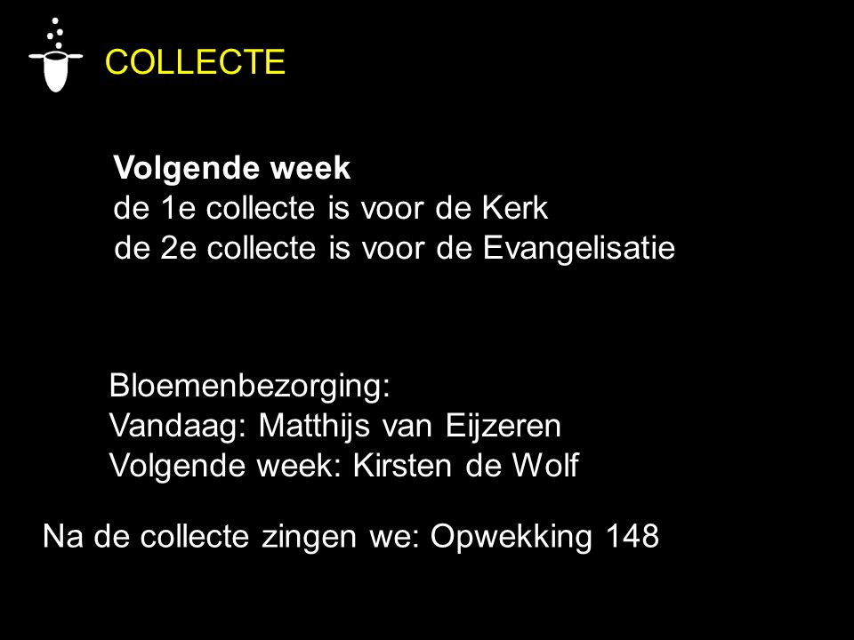 COLLECTE Volgende week de 1e collecte is voor de Kerk