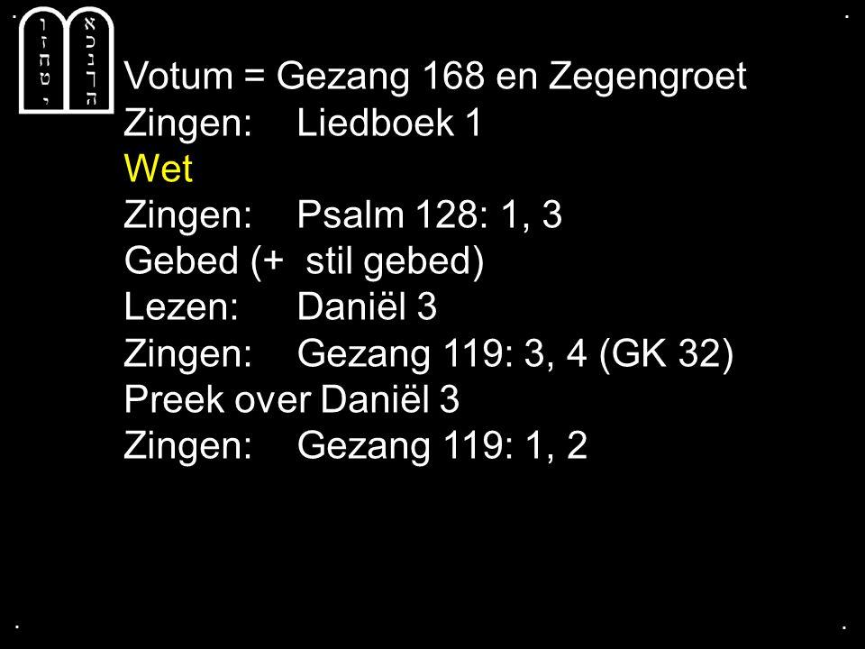 Votum = Gezang 168 en Zegengroet Zingen: Liedboek 1 Wet