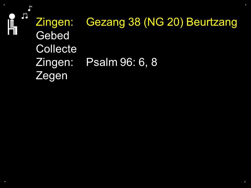 Zingen: Gezang 38 (NG 20) Beurtzang Gebed Collecte