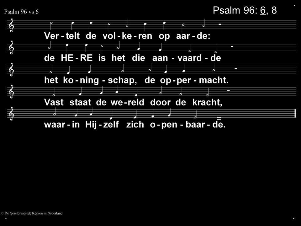 . Psalm 96: 6, 8 . .