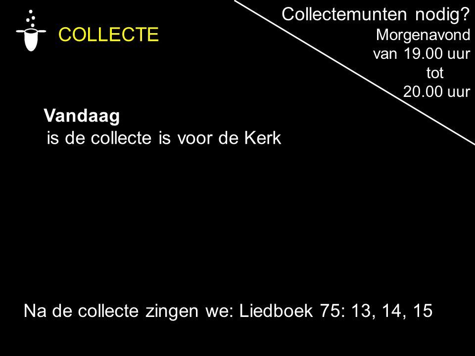 COLLECTE Collectemunten nodig Vandaag is de collecte is voor de Kerk