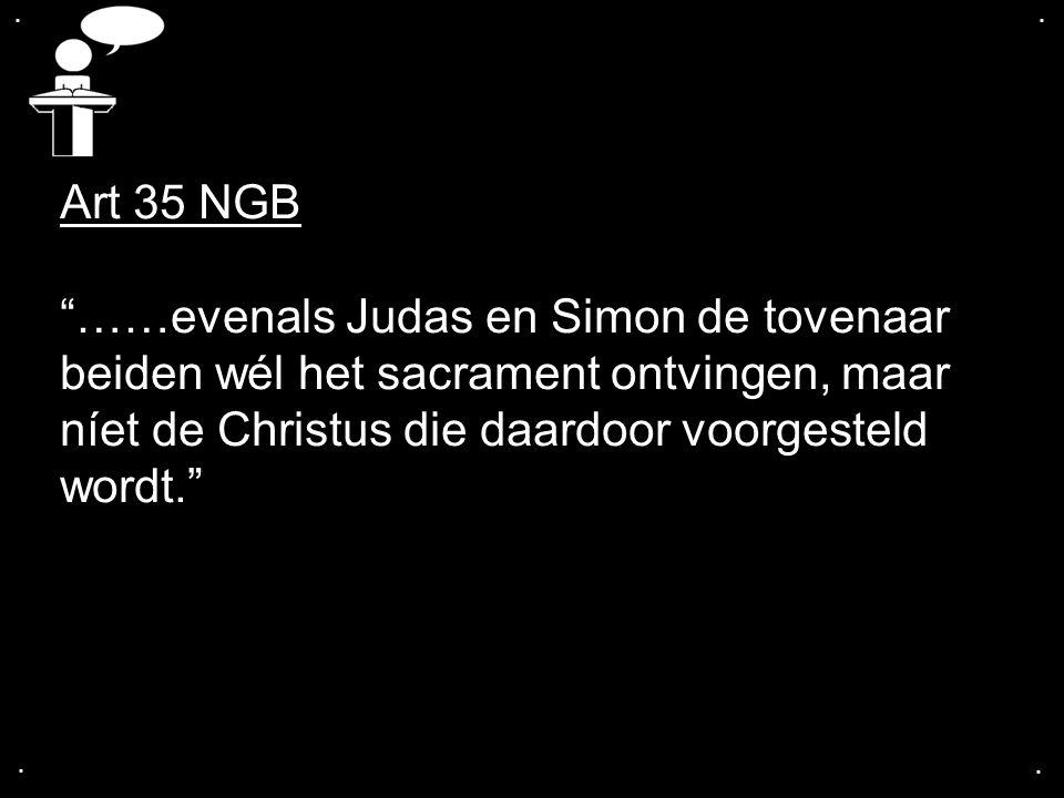 . . Art 35 NGB. ……evenals Judas en Simon de tovenaar beiden wél het sacrament ontvingen, maar níet de Christus die daardoor voorgesteld wordt.