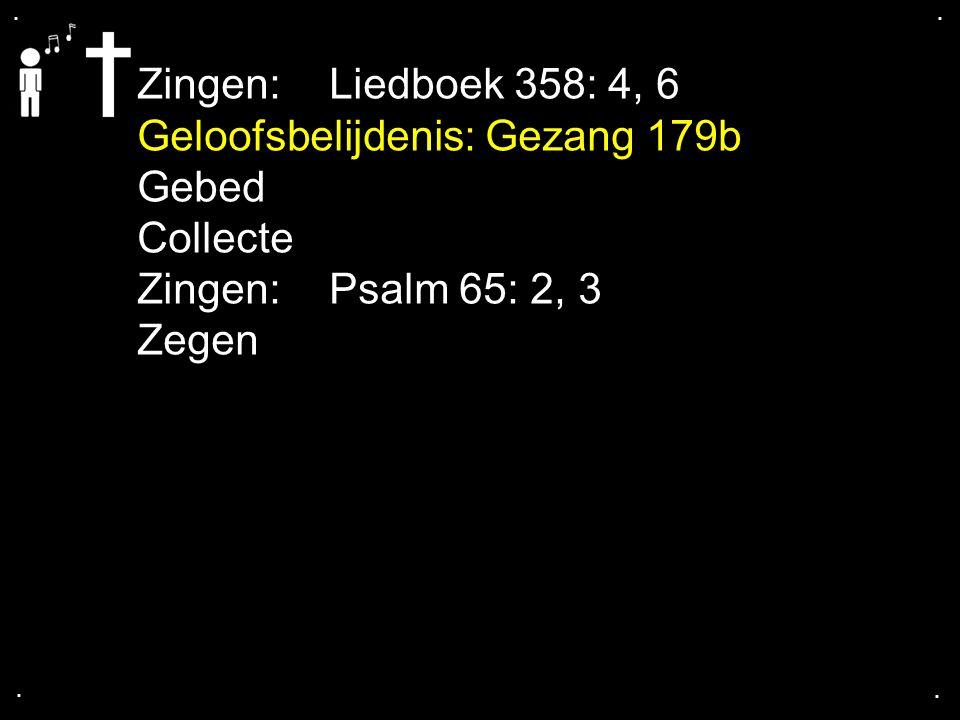 Geloofsbelijdenis: Gezang 179b Gebed Collecte Zingen: Psalm 65: 2, 3
