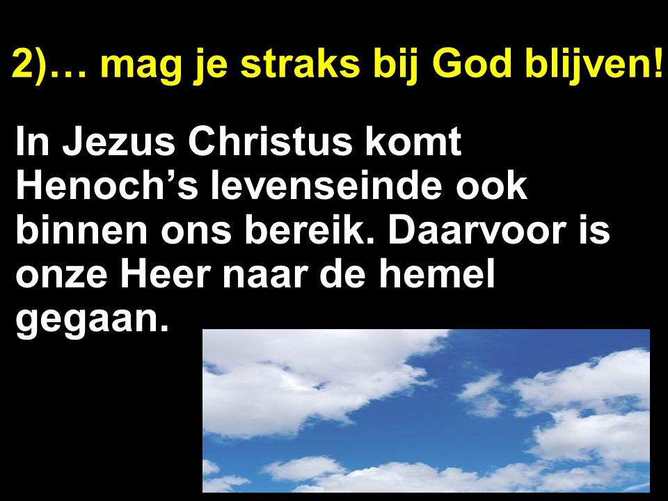 2)… mag je straks bij God blijven!