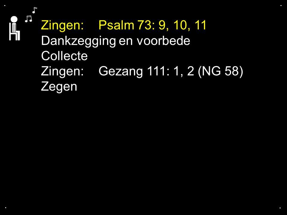 Dankzegging en voorbede Collecte Zingen: Gezang 111: 1, 2 (NG 58)