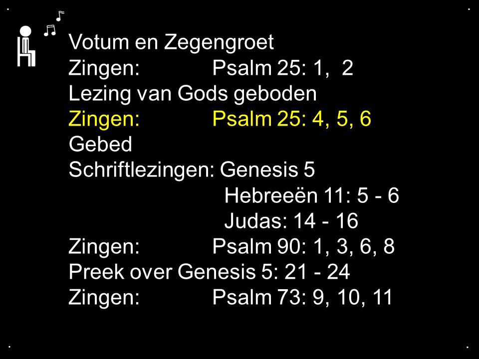Lezing van Gods geboden Zingen: Psalm 25: 4, 5, 6 Gebed