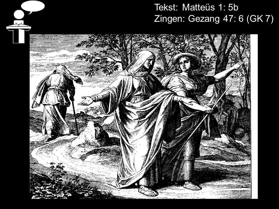 Tekst: Matteüs 1: 5b Zingen: Gezang 47: 6 (GK 7)