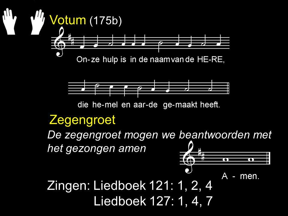 Votum (175b) Zegengroet Zingen: Liedboek 121: 1, 2, 4