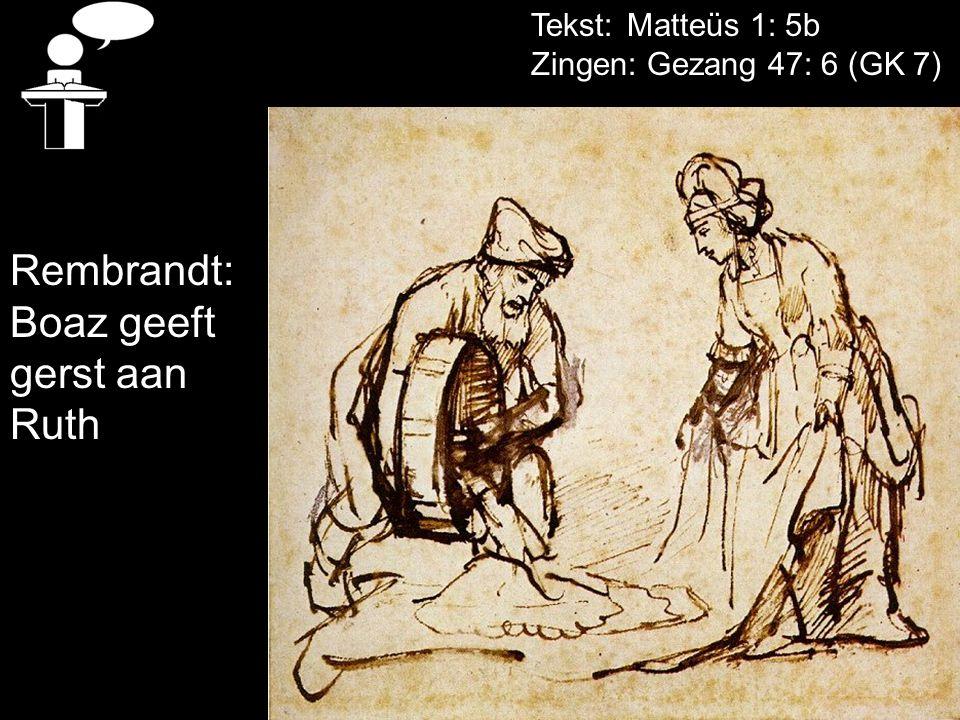 Rembrandt: Boaz geeft gerst aan Ruth Tekst: Matteüs 1: 5b