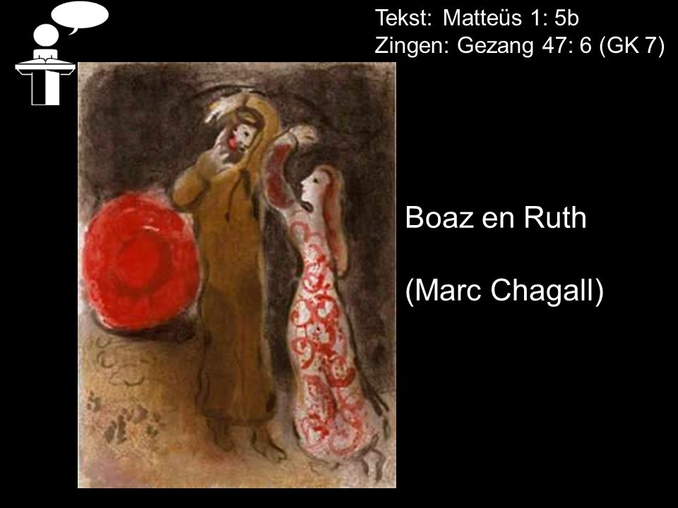 Boaz en Ruth (Marc Chagall) Tekst: Matteüs 1: 5b