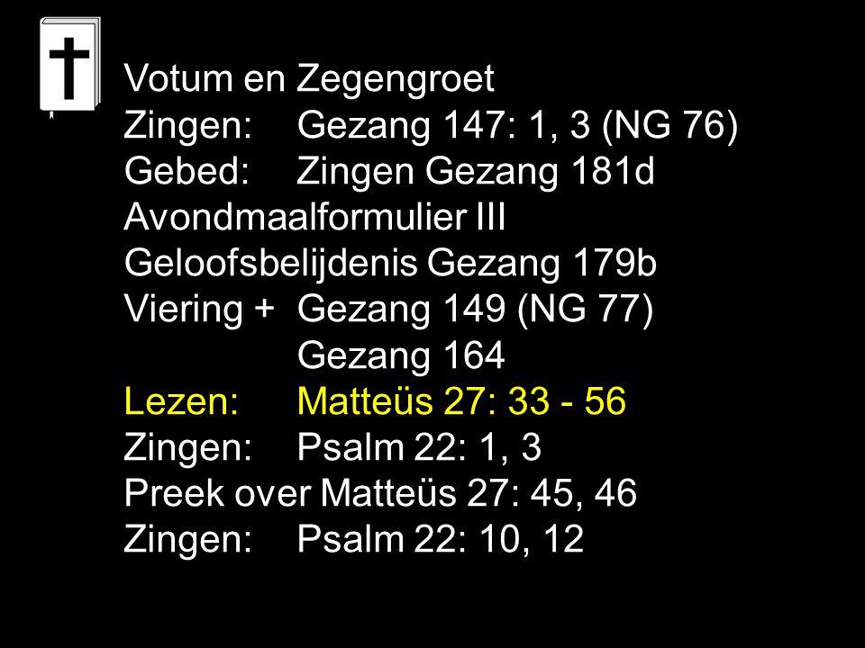 Votum en Zegengroet Zingen: Gezang 147: 1, 3 (NG 76) Gebed: Zingen Gezang 181d. Avondmaalformulier III.