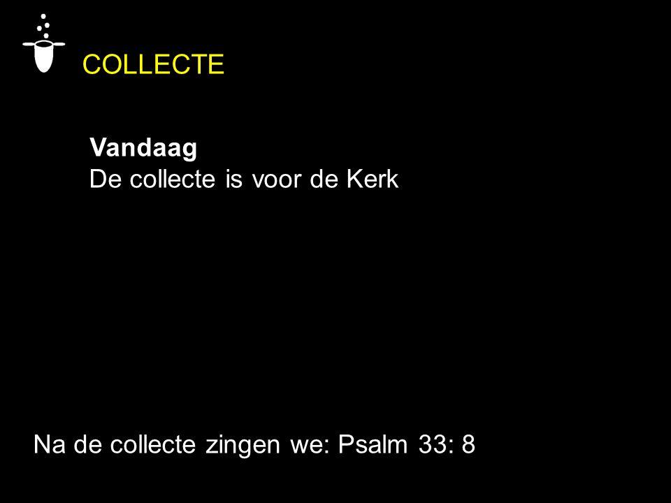 COLLECTE Vandaag De collecte is voor de Kerk