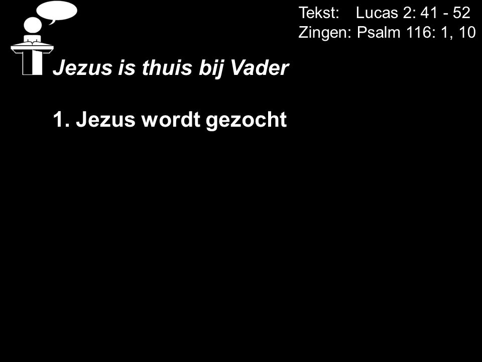 Jezus is thuis bij Vader 1. Jezus wordt gezocht