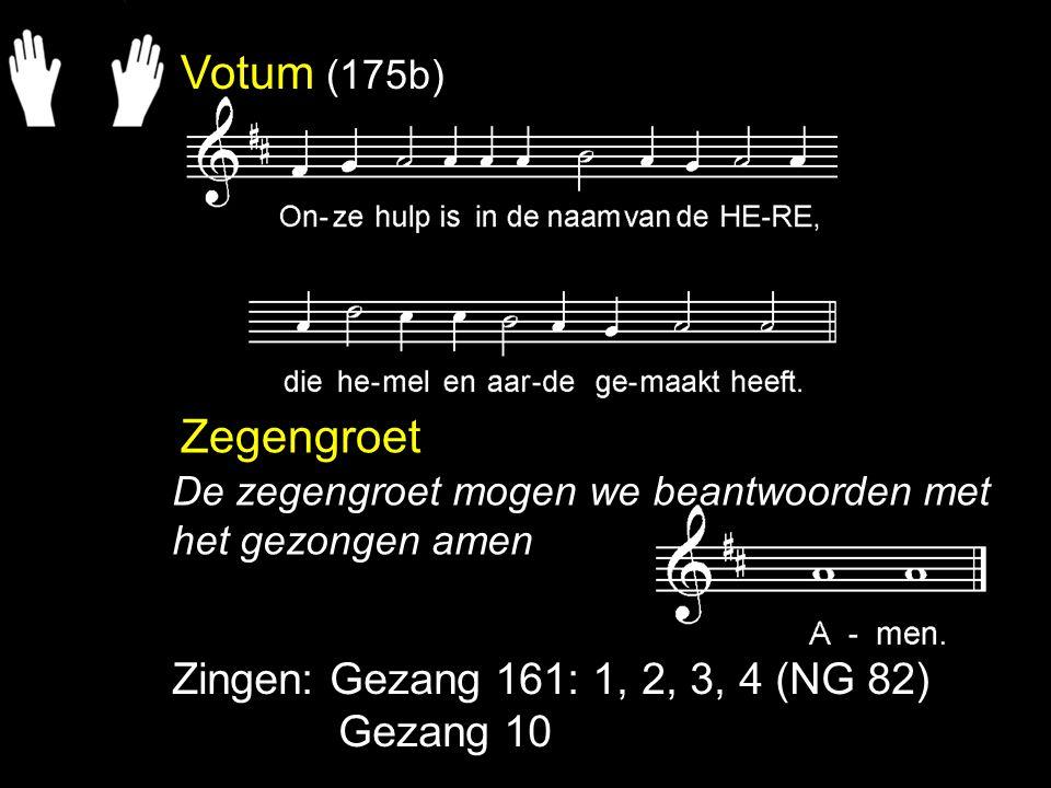 Votum (175b) Zegengroet Zingen: Gezang 161: 1, 2, 3, 4 (NG 82)