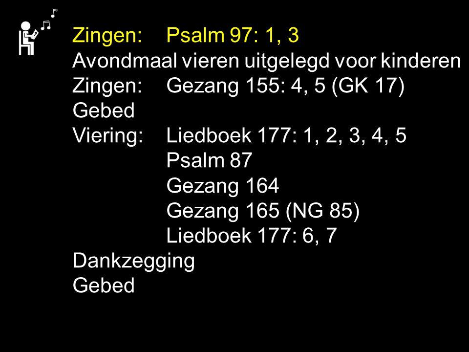 Zingen: Psalm 97: 1, 3 Avondmaal vieren uitgelegd voor kinderen. Zingen: Gezang 155: 4, 5 (GK 17) Gebed.