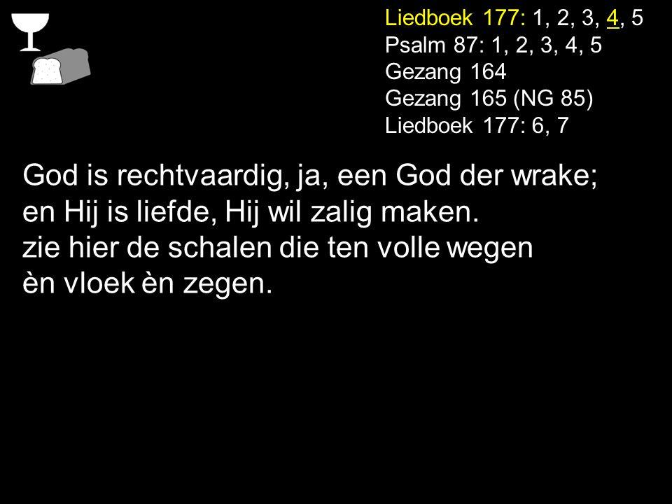 God is rechtvaardig, ja, een God der wrake;
