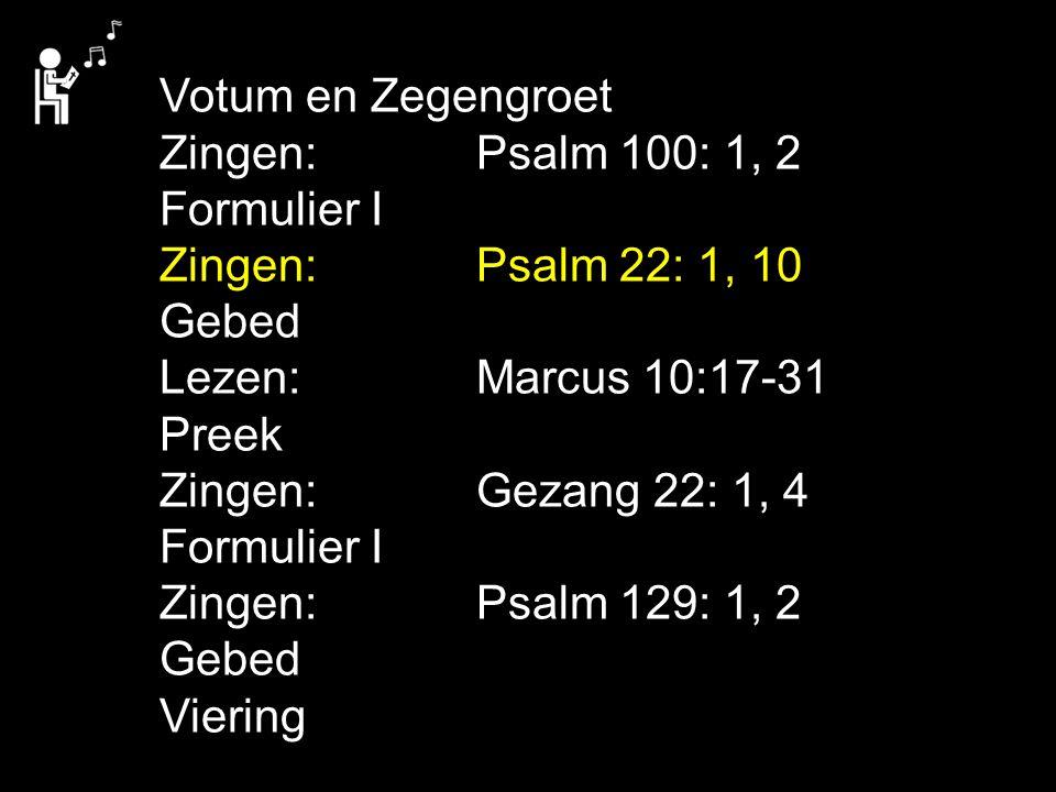 Votum en Zegengroet Zingen: Psalm 100: 1, 2. Formulier I. Zingen: Psalm 22: 1, 10. Gebed. Lezen: Marcus 10:17-31.