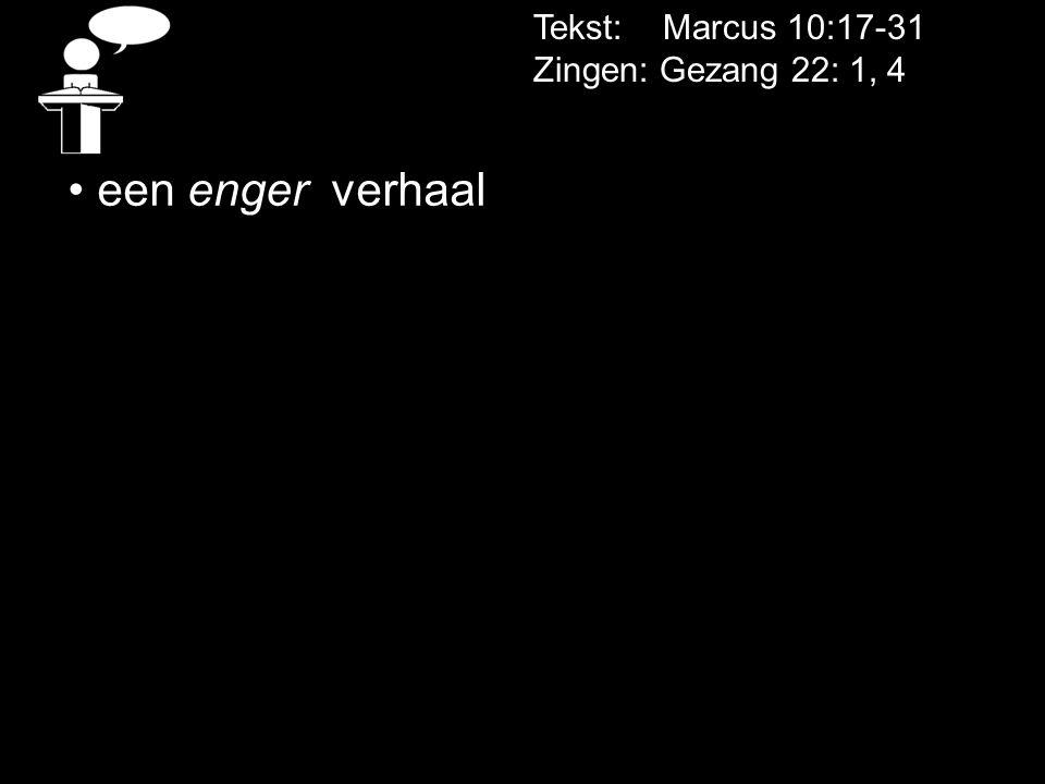 Tekst: Marcus 10:17-31 Zingen: Gezang 22: 1, 4 een enger verhaal