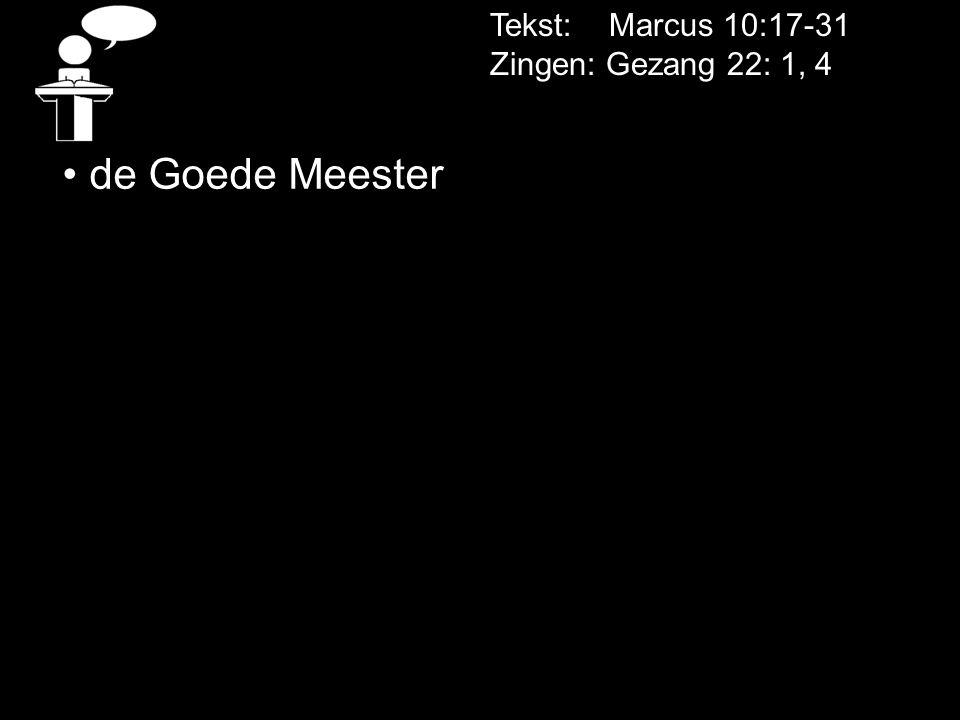 Tekst: Marcus 10:17-31 Zingen: Gezang 22: 1, 4 de Goede Meester