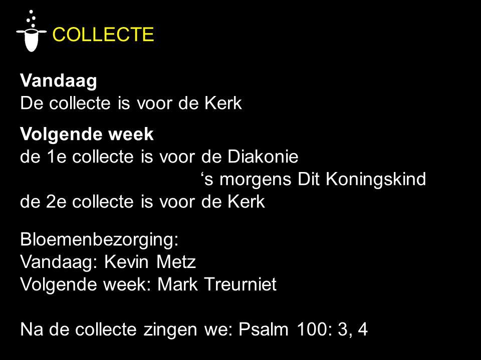 COLLECTE Vandaag De collecte is voor de Kerk Volgende week