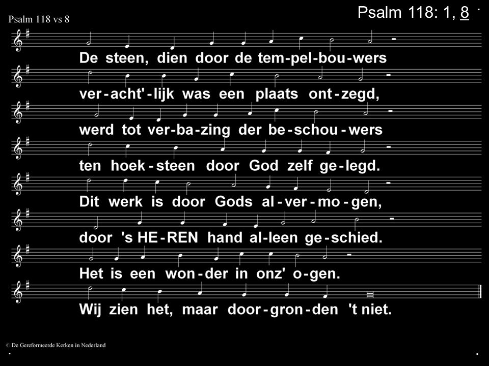 . Psalm 118: 1, 8 . .
