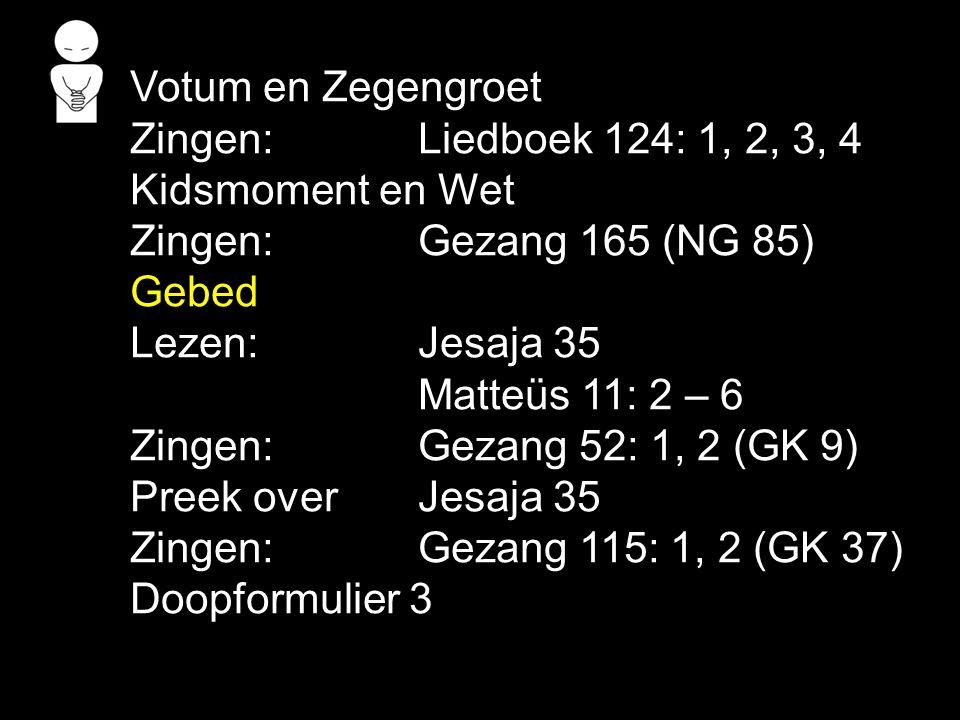 Votum en Zegengroet Zingen: Liedboek 124: 1, 2, 3, 4. Kidsmoment en Wet. Zingen: Gezang 165 (NG 85)