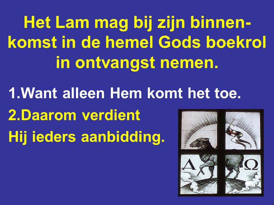 Het Lam mag bij zijn binnen-komst in de hemel Gods boekrol in ontvangst nemen.