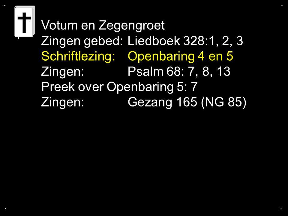 Zingen gebed: Liedboek 328:1, 2, 3 Schriftlezing: Openbaring 4 en 5
