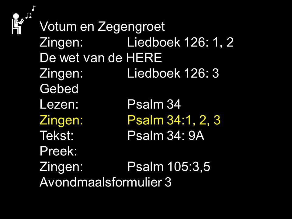 Votum en Zegengroet Zingen: Liedboek 126: 1, 2. De wet van de HERE. Zingen: Liedboek 126: 3. Gebed.
