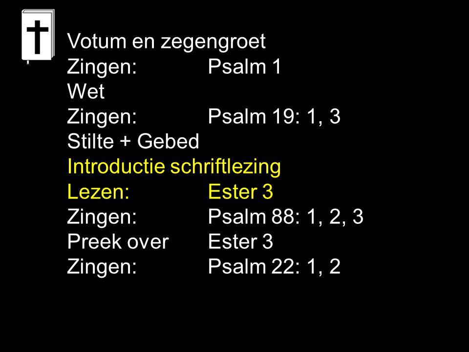 Votum en zegengroet Zingen: Psalm 1. Wet. Zingen: Psalm 19: 1, 3. Stilte + Gebed. Introductie schriftlezing.