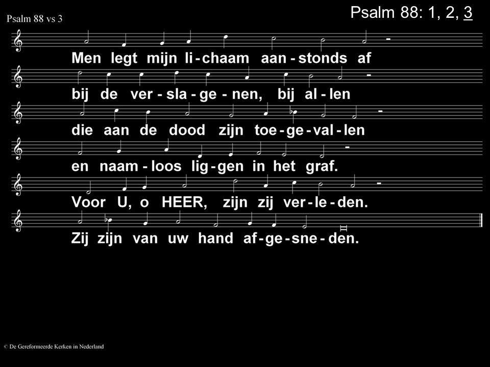 Psalm 88: 1, 2, 3