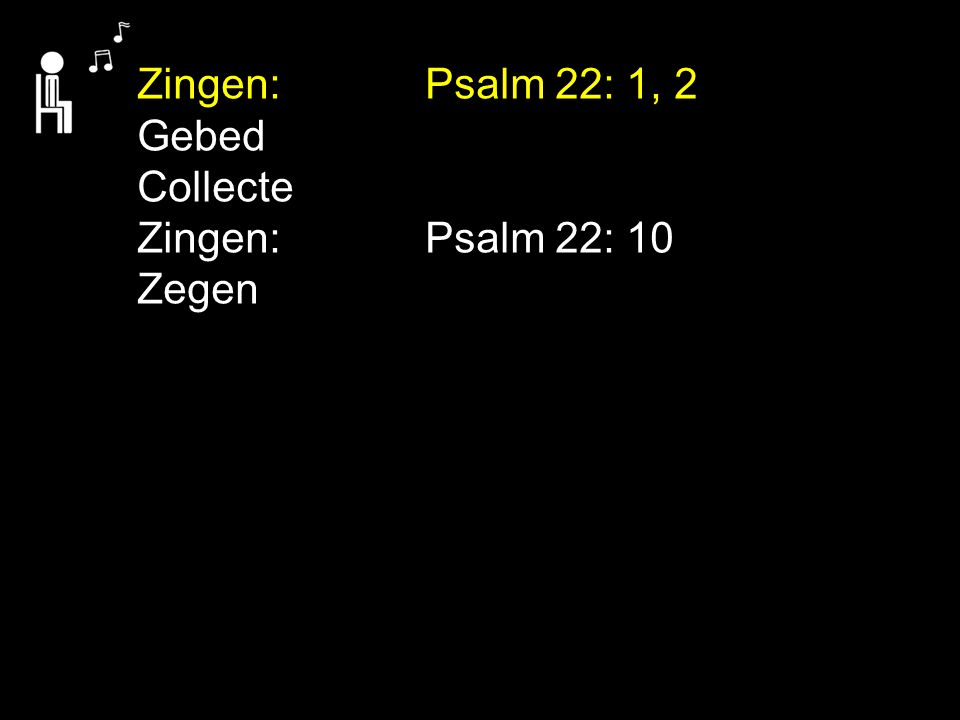 Zingen: Psalm 22: 1, 2 Gebed Collecte Zingen: Psalm 22: 10 Zegen
