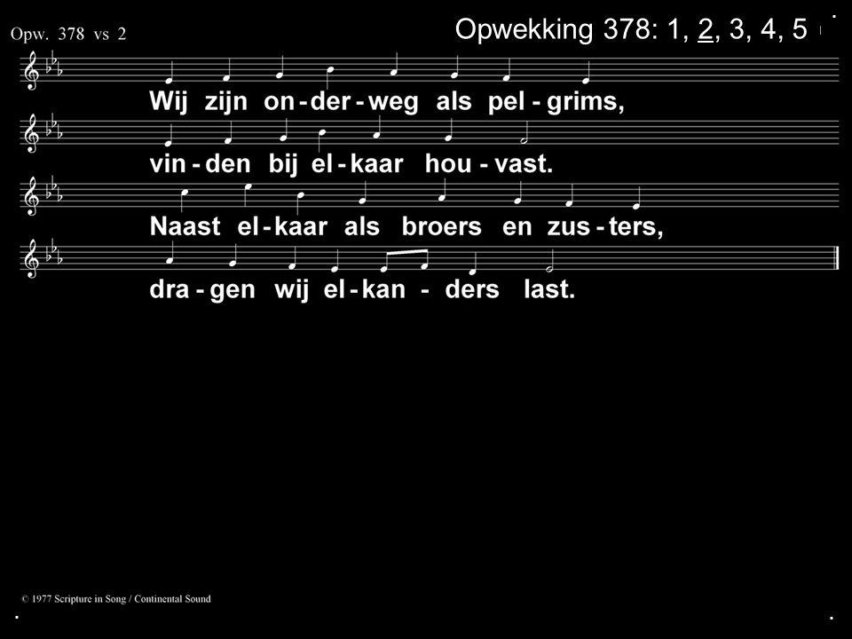. Opwekking 378: 1, 2, 3, 4, 5 . .